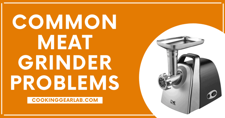 Common Meat Grinder Problems