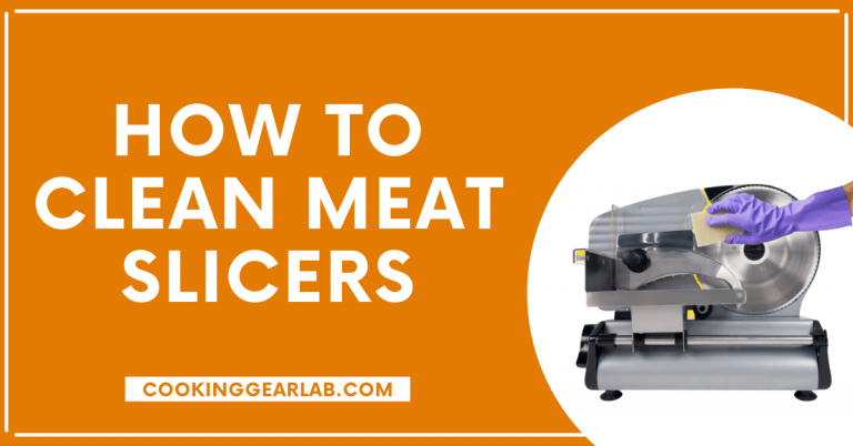 How to Clean Meat Slicers [Step-by-Step] Guide – CookingGearLab