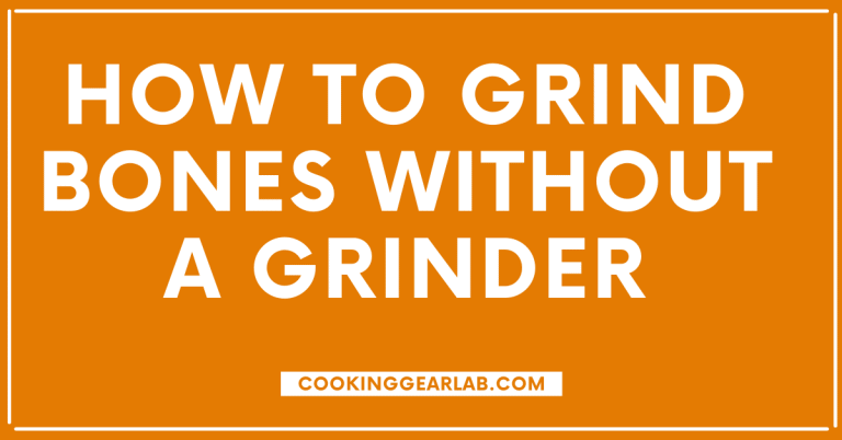 How to Grind Bones Without a Grinder [Step by Step Guide]