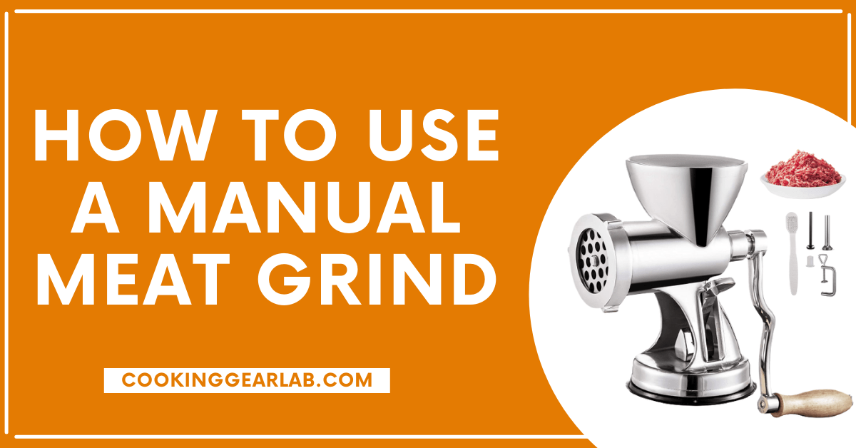 How to use a manual meat grind
